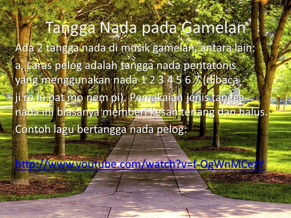 Tangga Nada pada Gamelan Ada 2 tangga nada di musik gamelan, antara lain: a. Laras pelog adalah tangga nada pentatonis yang menggunakan nada 1 2 3 4 5