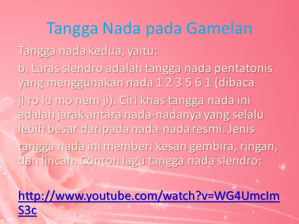 Tangga Nada pada Gamelan Tangga nada kedua, yaitu: b. Laras slendro adalah tangga nada pentatonis yang menggunakan nada 1 2 3 5 6 1 (dibaca ji ro lu m