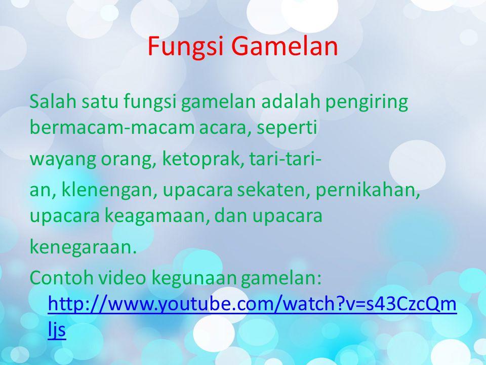 Fungsi Gamelan Salah satu fungsi gamelan adalah pengiring bermacam-macam acara, seperti wayang orang, ketoprak, tari-tari- an, klenengan, upacara seka