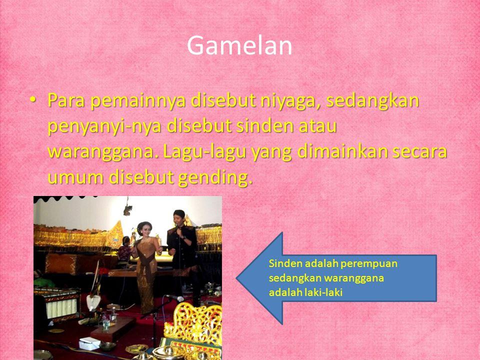 Gamelan Para pemainnya disebut niyaga, sedangkan penyanyi-nya disebut sinden atau waranggana. Lagu-lagu yang dimainkan secara umum disebut gending. Pa