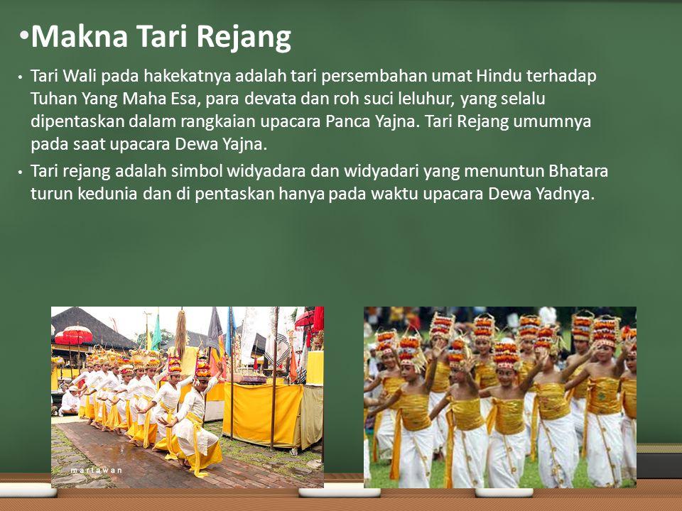 Makna Tari Rejang Tari Wali pada hakekatnya adalah tari persembahan umat Hindu terhadap Tuhan Yang Maha Esa, para devata dan roh suci leluhur, yang se