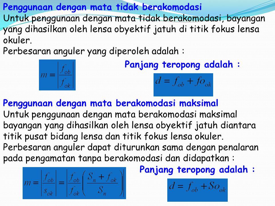 Lensa Obyektif Lensa Okuler f ob = f ok f obf ok d = f ob + f ok M a = f ob S ok Perbesaran TEROPONG BINTANG Sifat bayangan Maya, Diperbesar, Terbalik