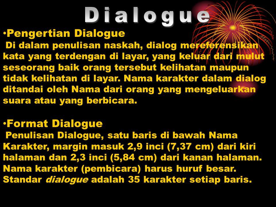 Pengertian Dialogue Di dalam penulisan naskah, dialog mereferensikan kata yang terdengan di layar, yang keluar dari mulut seseorang baik orang tersebu