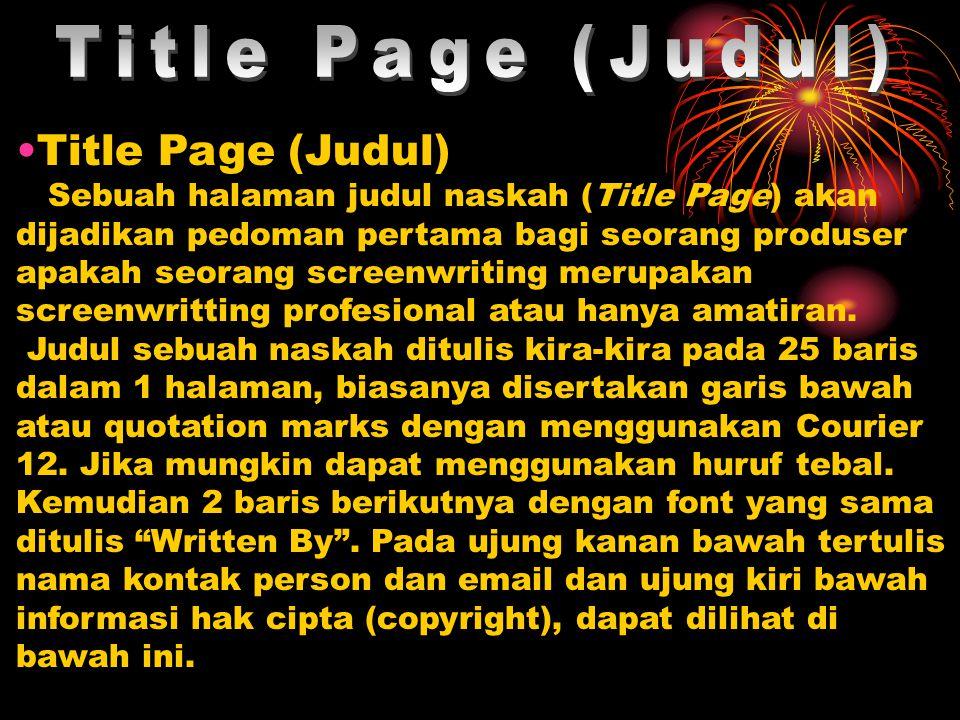 Title Page (Judul) Sebuah halaman judul naskah (Title Page) akan dijadikan pedoman pertama bagi seorang produser apakah seorang screenwriting merupakan screenwritting profesional atau hanya amatiran.