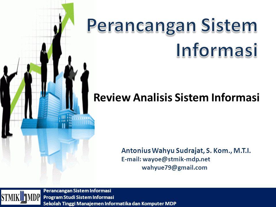 Perancangan Sistem Informasi Program Studi Sistem Informasi Sekolah Tinggi Manajemen Informatika dan Komputer MDP Antonius Wahyu Sudrajat, S. Kom., M.