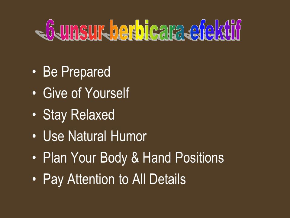 Be Prepared Give of Yourself Stay Relaxed Use Natural Humor Plan Your Body & Hand Positions Pay Attention to All Details