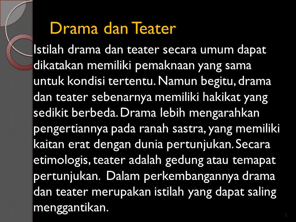 Drama dan Teater Istilah drama dan teater secara umum dapat dikatakan memiliki pemaknaan yang sama untuk kondisi tertentu. Namun begitu, drama dan tea