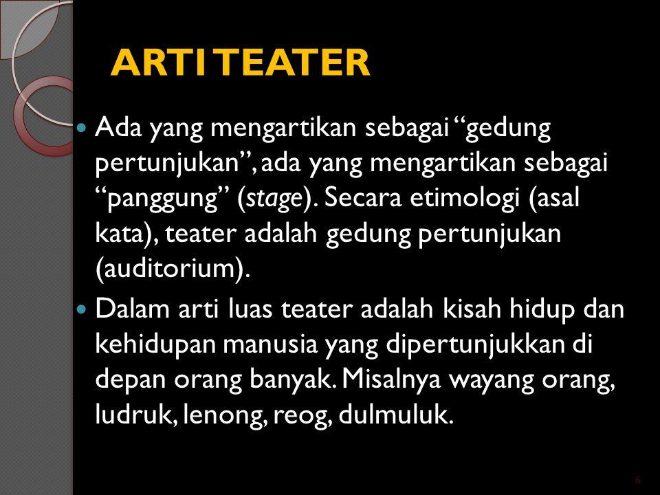 """ARTI TEATER Ada yang mengartikan sebagai """"gedung pertunjukan"""", ada yang mengartikan sebagai """"panggung"""" (stage). Secara etimologi (asal kata), teater a"""