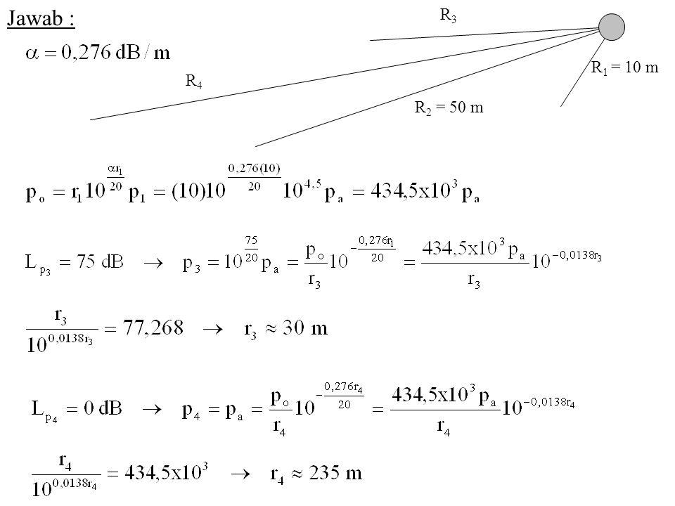 Jawab : R 1 = 10 m R 2 = 50 m R3R3 R4R4