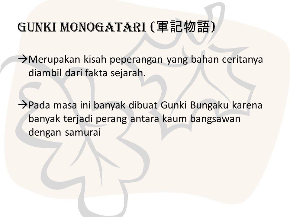 Gunki Monogatari ( 軍記物語 )  Merupakan kisah peperangan yang bahan ceritanya diambil dari fakta sejarah.  Pada masa ini banyak dibuat Gunki Bungaku ka