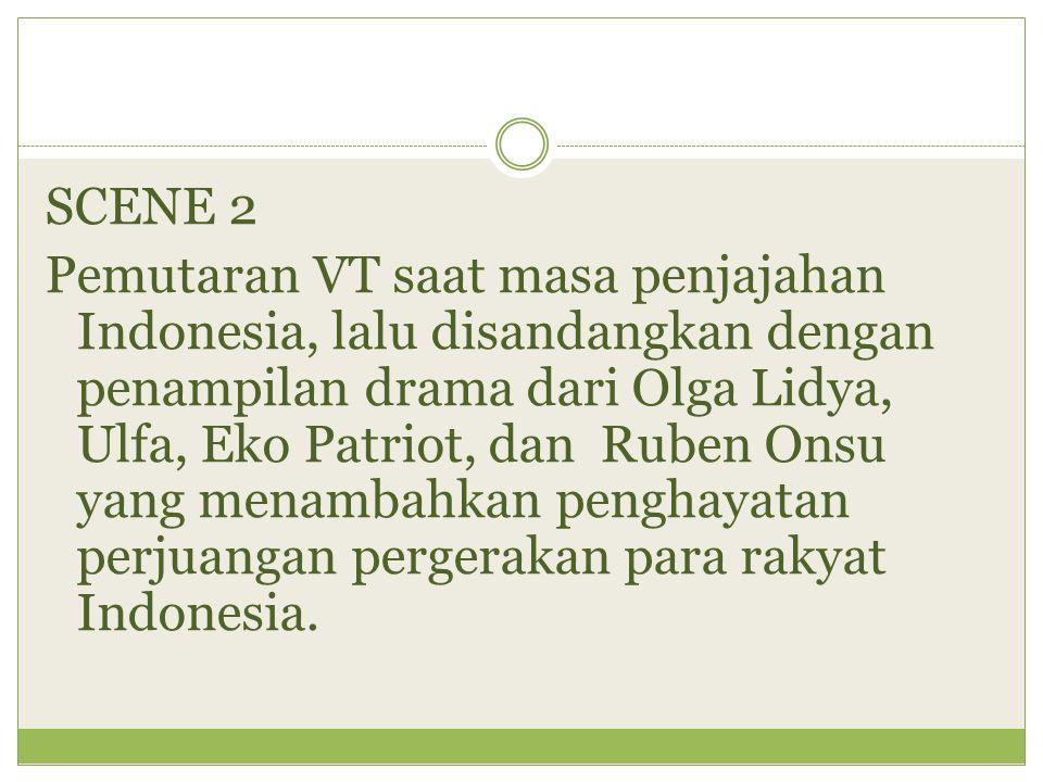SCENE 2 Pemutaran VT saat masa penjajahan Indonesia, lalu disandangkan dengan penampilan drama dari Olga Lidya, Ulfa, Eko Patriot, dan Ruben Onsu yang