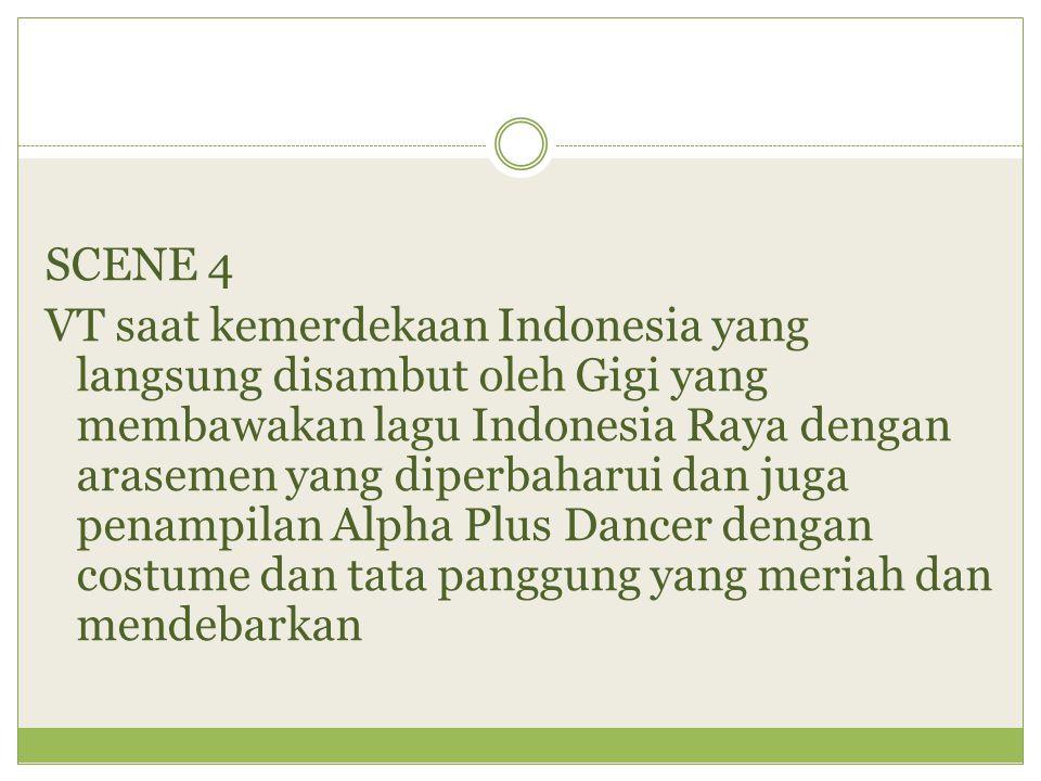 SCENE 4 VT saat kemerdekaan Indonesia yang langsung disambut oleh Gigi yang membawakan lagu Indonesia Raya dengan arasemen yang diperbaharui dan juga