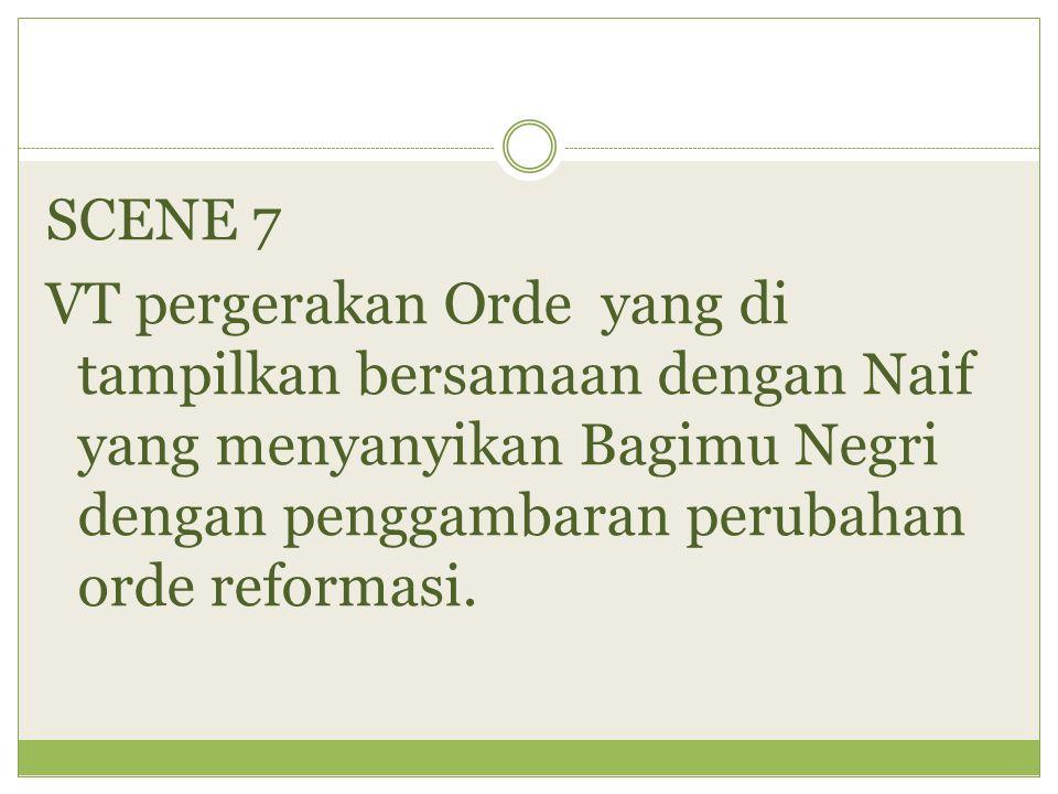 SCENE 7 VT pergerakan Orde yang di tampilkan bersamaan dengan Naif yang menyanyikan Bagimu Negri dengan penggambaran perubahan orde reformasi.