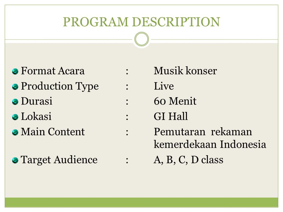 PROGRAM DESCRIPTION Format Acara:Musik konser Production Type:Live Durasi:60 Menit Lokasi:GI Hall Main Content: Pemutaran rekaman kemerdekaan Indonesi
