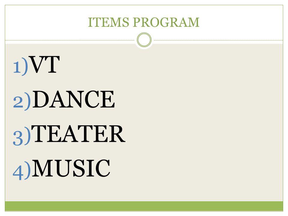 ITEMS PROGRAM 1) VT 2) DANCE 3) TEATER 4) MUSIC