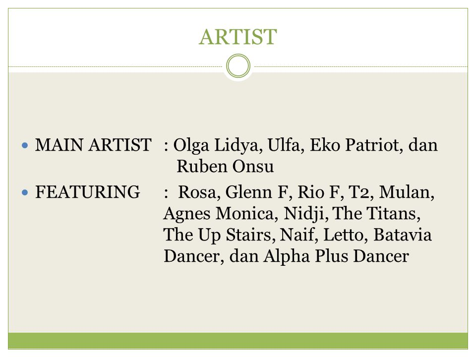 ARTIST MAIN ARTIST: Olga Lidya, Ulfa, Eko Patriot, dan Ruben Onsu FEATURING: Rosa, Glenn F, Rio F, T2, Mulan, Agnes Monica, Nidji, The Titans, The Up