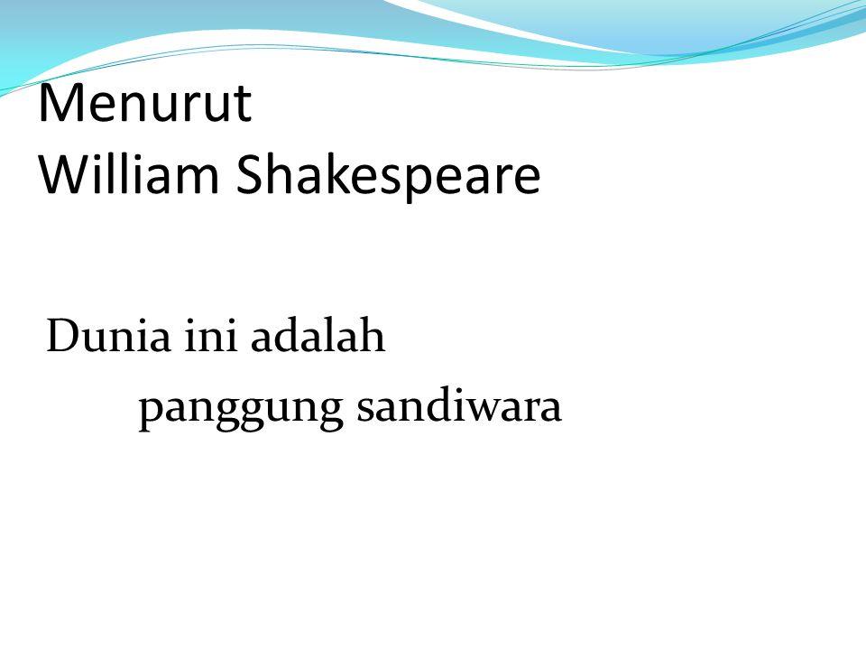 Menurut William Shakespeare Dunia ini adalah panggung sandiwara