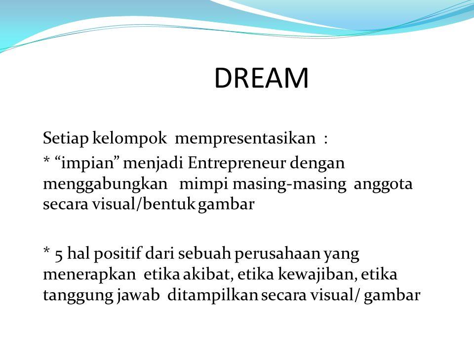 """DREAM Setiap kelompok mempresentasikan : * """"impian"""" menjadi Entrepreneur dengan menggabungkan mimpi masing-masing anggota secara visual/bentuk gambar"""