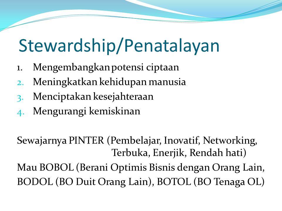 Stewardship/Penatalayan 1.Mengembangkan potensi ciptaan 2. Meningkatkan kehidupan manusia 3. Menciptakan kesejahteraan 4. Mengurangi kemiskinan Sewaja