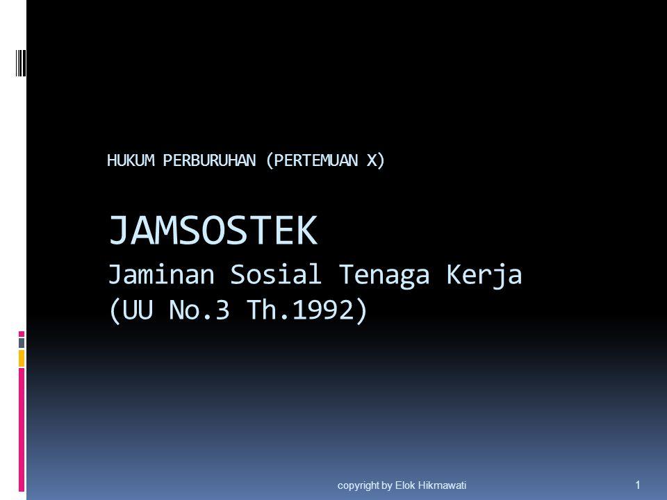 HUKUM PERBURUHAN (PERTEMUAN X) JAMSOSTEK Jaminan Sosial Tenaga Kerja (UU No.3 Th.1992) copyright by Elok Hikmawati 1