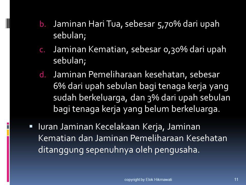 b. Jaminan Hari Tua, sebesar 5,70% dari upah sebulan; c. Jaminan Kematian, sebesar 0,30% dari upah sebulan; d. Jaminan Pemeliharaan kesehatan, sebesar
