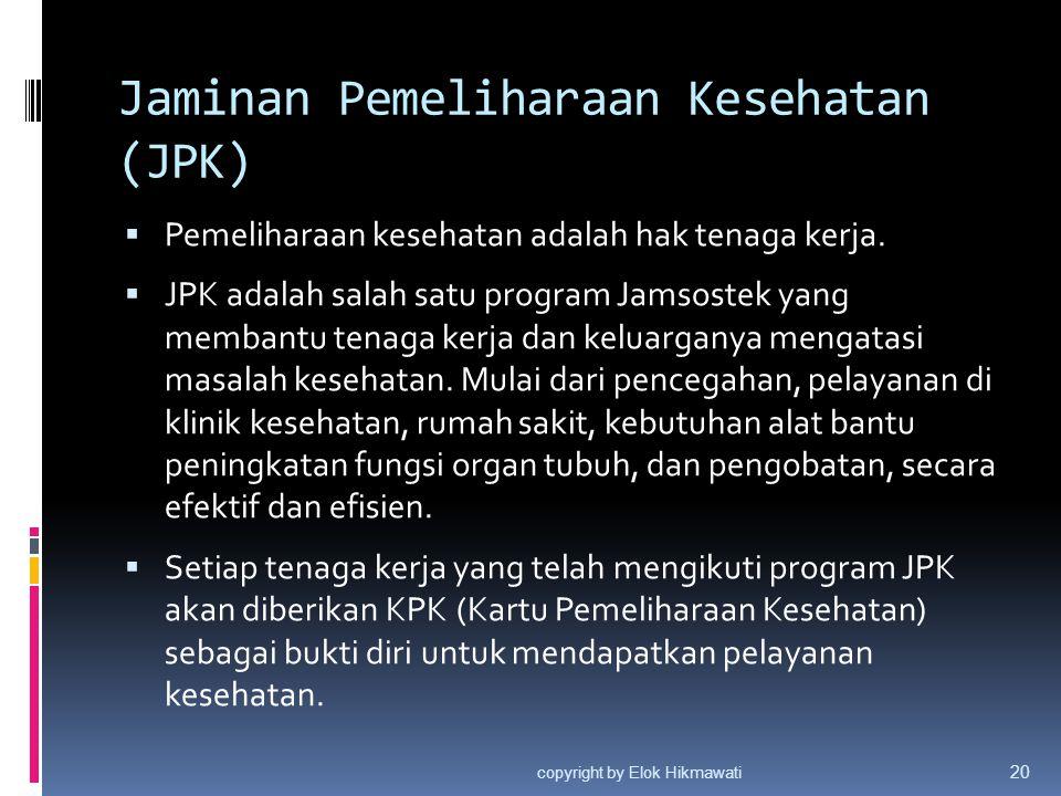 Jaminan Pemeliharaan Kesehatan (JPK)  Pemeliharaan kesehatan adalah hak tenaga kerja.  JPK adalah salah satu program Jamsostek yang membantu tenaga