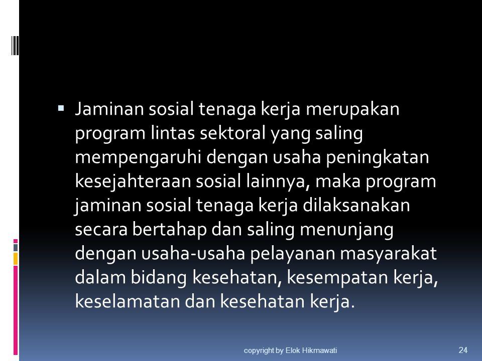  Jaminan sosial tenaga kerja merupakan program lintas sektoral yang saling mempengaruhi dengan usaha peningkatan kesejahteraan sosial lainnya, maka p