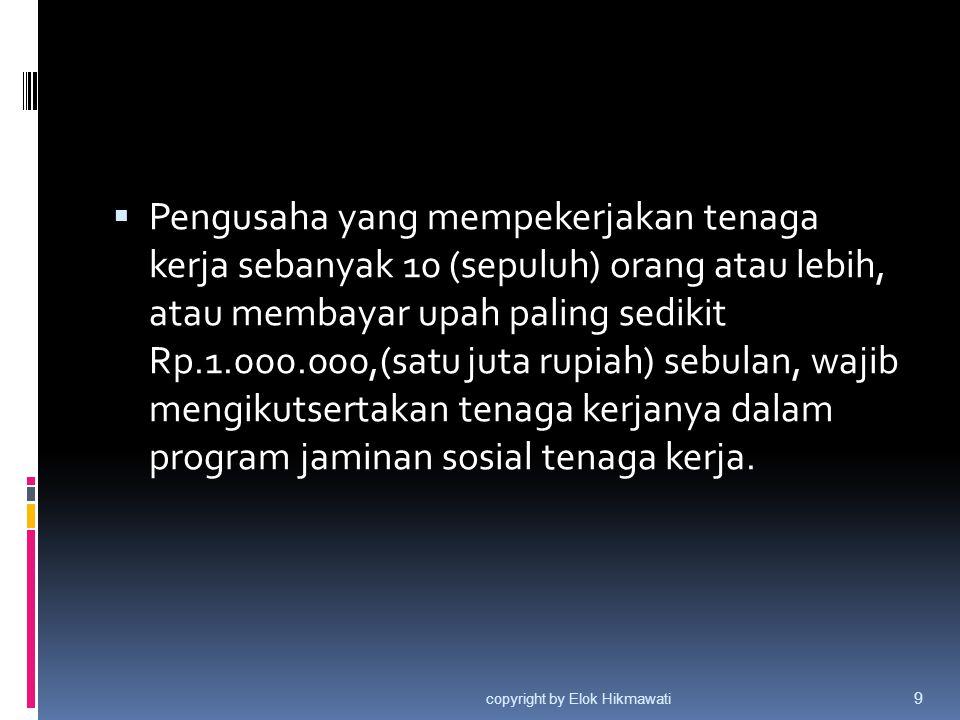  Pengusaha yang mempekerjakan tenaga kerja sebanyak 10 (sepuluh) orang atau lebih, atau membayar upah paling sedikit Rp.1.000.000,(satu juta rupiah)