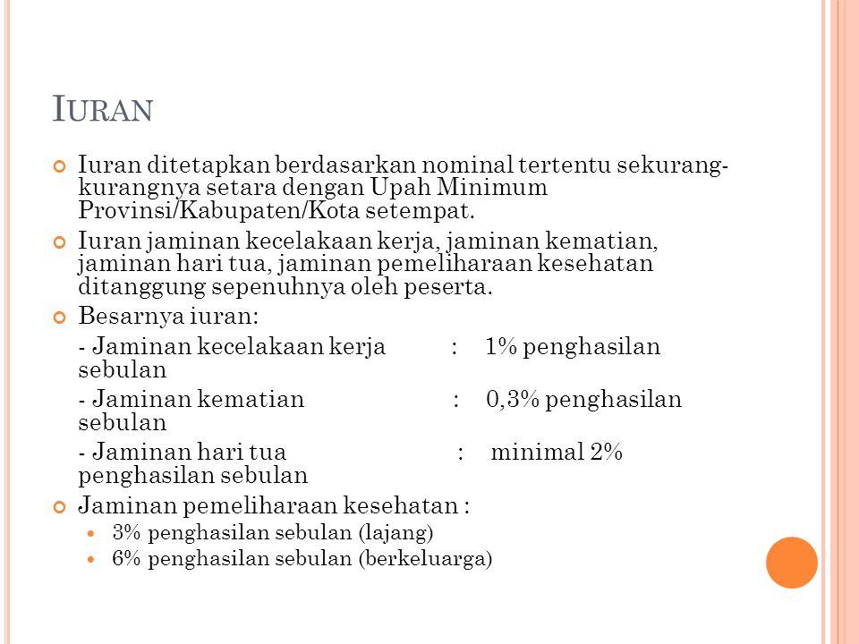 I URAN Iuran ditetapkan berdasarkan nominal tertentu sekurang- kurangnya setara dengan Upah Minimum Provinsi/Kabupaten/Kota setempat.