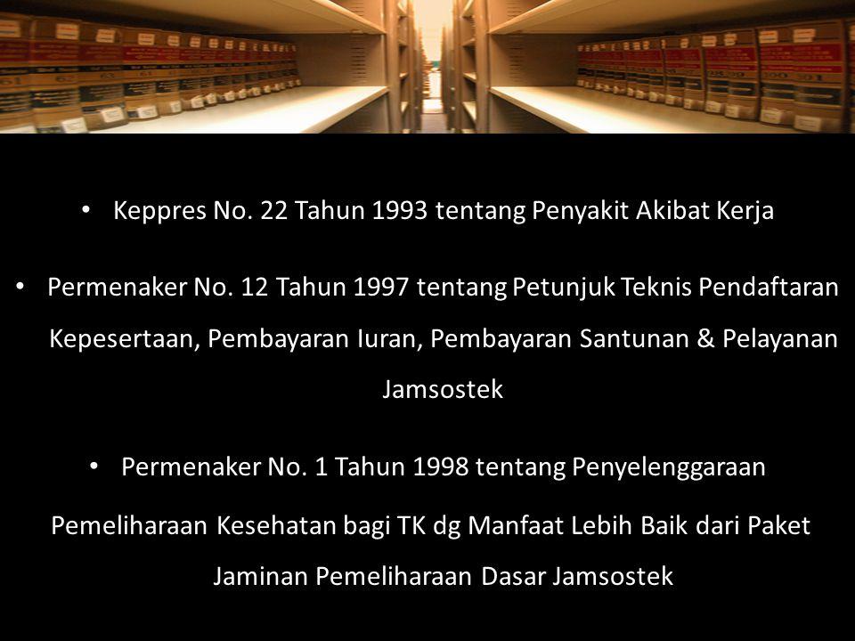 Keppres No. 22 Tahun 1993 tentang Penyakit Akibat Kerja Permenaker No. 12 Tahun 1997 tentang Petunjuk Teknis Pendaftaran Kepesertaan, Pembayaran Iuran