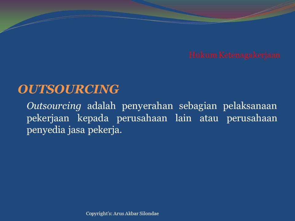 Hukum Ketenagakerjaan OUTSOURCING Outsourcing adalah penyerahan sebagian pelaksanaan pekerjaan kepada perusahaan lain atau perusahaan penyedia jasa pe