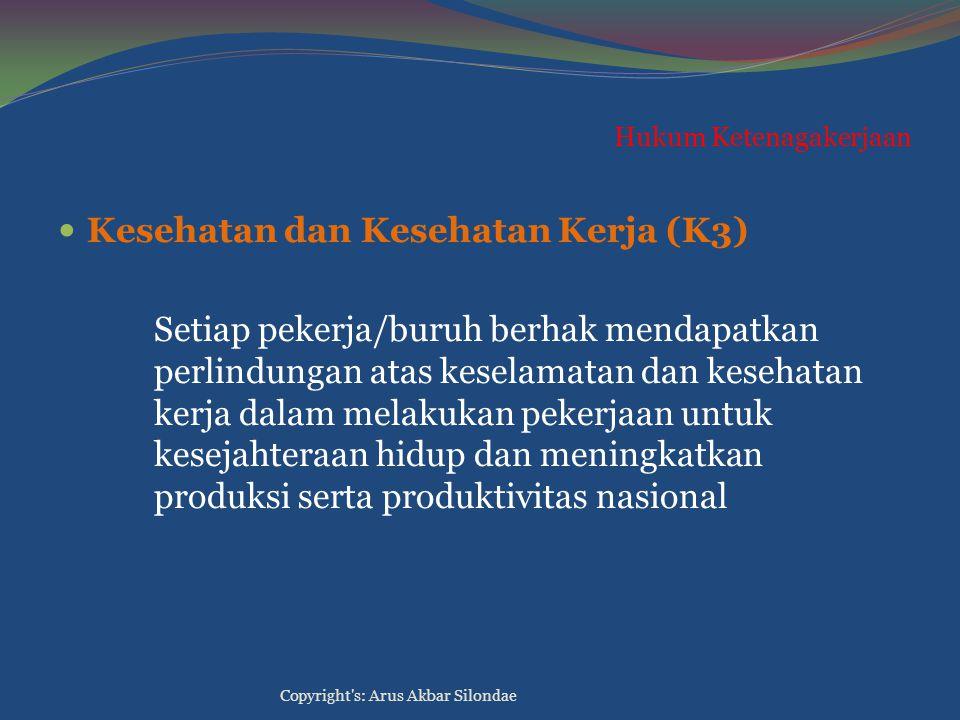 Hukum Ketenagakerjaan Kesehatan dan Kesehatan Kerja (K3) Setiap pekerja/buruh berhak mendapatkan perlindungan atas keselamatan dan kesehatan kerja dal