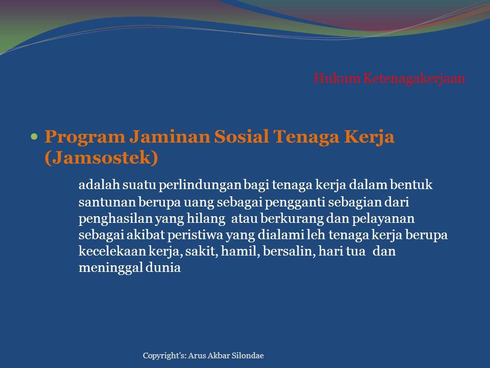 Hukum Ketenagakerjaan Program Jaminan Sosial Tenaga Kerja (Jamsostek) adalah suatu perlindungan bagi tenaga kerja dalam bentuk santunan berupa uang se