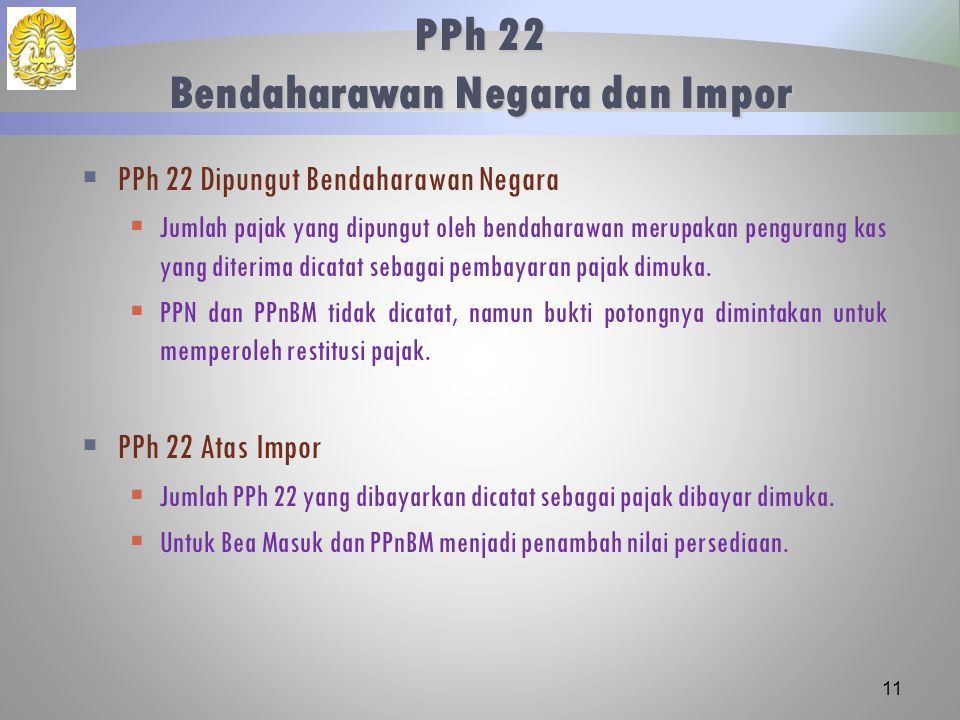 PPh 22 Bendaharawan Negara dan Impor  PPh 22 Dipungut Bendaharawan Negara  Jumlah pajak yang dipungut oleh bendaharawan merupakan pengurang kas yang