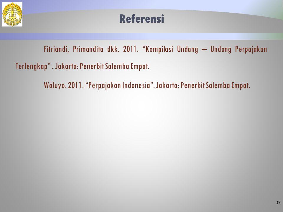 "Referensi Fitriandi, Primandita dkk. 2011. ""Kompilasi Undang – Undang Perpajakan Terlengkap"". Jakarta: Penerbit Salemba Empat. Waluyo. 2011. ""Perpajak"