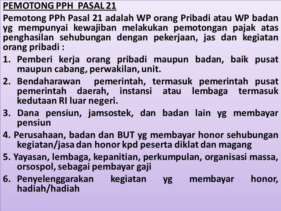 PEMOTONG PPH PASAL 21 Pemotong PPh Pasal 21 adalah WP orang Pribadi atau WP badan yg mempunyai kewajiban melakukan pemotongan pajak atas penghasilan s
