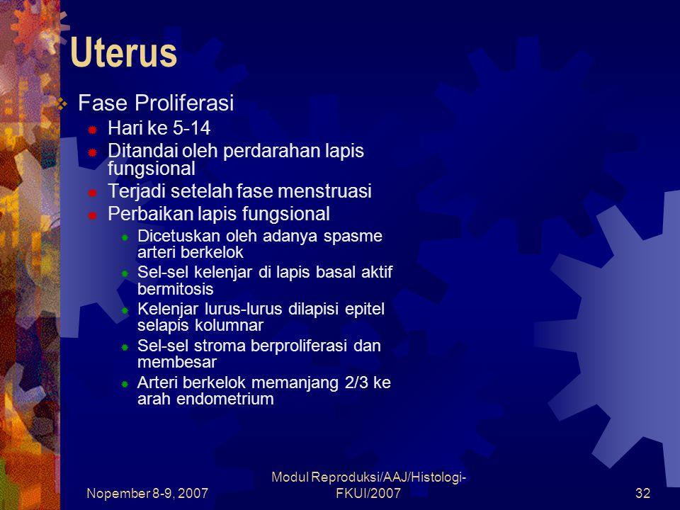 Nopember 8-9, 2007 Modul Reproduksi/AAJ/Histologi- FKUI/200733 Uterus  Fase Sekretorik (luteal)  Hari ke15-28  Setelah ovulasi  Ditandai oleh endometrium yang tebal karena kelenjar yang penuh terisi sekret  Kelenjar berkelok-kelok dengan lumen terisi sekret yang mengandung glikoprotein  Arteri berkelok menjadi memanjang dan lebih berkelok mencapai permukaan lapis fungsional