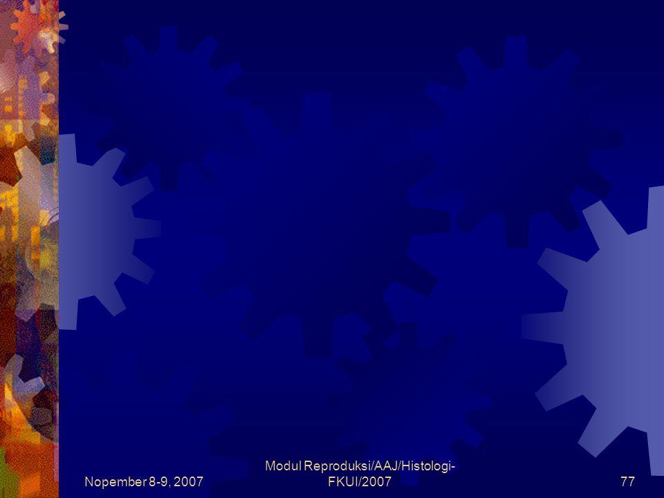Nopember 8-9, 2007 Modul Reproduksi/AAJ/Histologi- FKUI/200778 Saluran Genital intratestikular  Duktus Efferentes  Penghubung rete testis dengan epididimis  Mempunyai lapisan otot polos dibawah lamina basal  Epitelnya 2 macam  Sel kuboid tanpa siliar  Sel kolumnar dengan siliar  Fungsi reabsopsi cairan dari semen