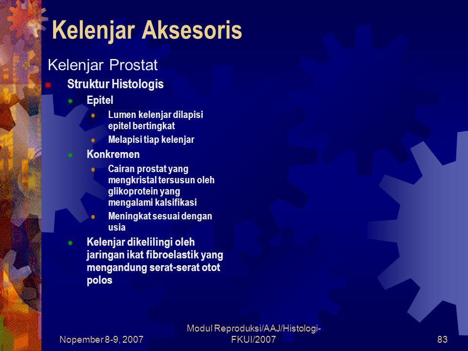 Nopember 8-9, 2007 Modul Reproduksi/AAJ/Histologi- FKUI/200784 Kelenjar Aksesoris  Kelenjar Prostat  Fungsi  Mensekresikan cairan keputihan Mengandung ensim proteolitik, asam sitrat, acid phosphatase, fibrinolysin dan lemak Mengentalkan semen setelah masuk kedalam saluran genital wanita