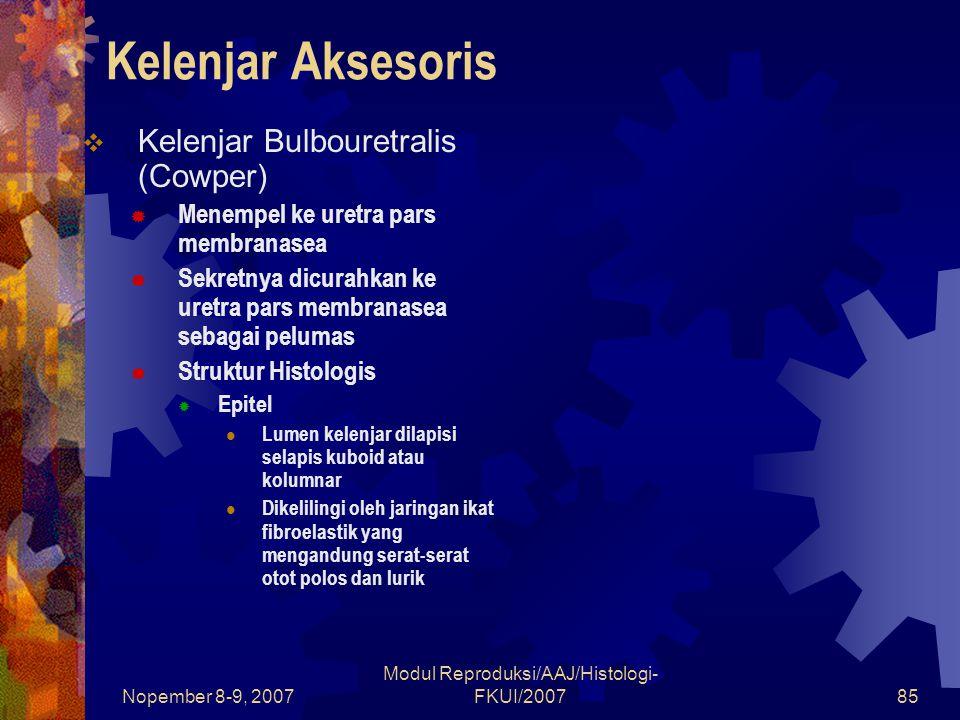 Nopember 8-9, 2007 Modul Reproduksi/AAJ/Histologi- FKUI/200785 Kelenjar Aksesoris  Kelenjar Bulbouretralis (Cowper)  Menempel ke uretra pars membranasea  Sekretnya dicurahkan ke uretra pars membranasea sebagai pelumas  Struktur Histologis  Epitel Lumen kelenjar dilapisi selapis kuboid atau kolumnar Dikelilingi oleh jaringan ikat fibroelastik yang mengandung serat-serat otot polos dan lurik