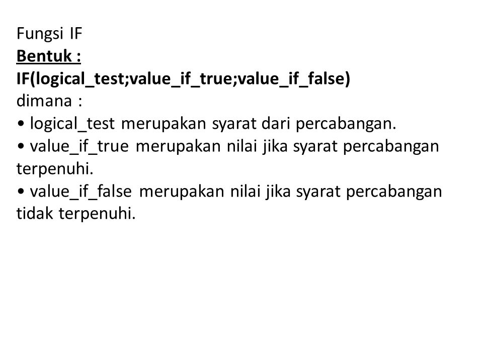 Fungsi IF Bentuk : IF(logical_test;value_if_true;value_if_false) dimana : logical_test merupakan syarat dari percabangan.