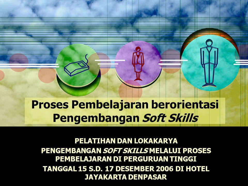 Proses Pembelajaran berorientasi Pengembangan Soft Skills PELATIHAN DAN LOKAKARYA PENGEMBANGAN SOFT SKILLS MELALUI PROSES PEMBELAJARAN DI PERGURUAN TI
