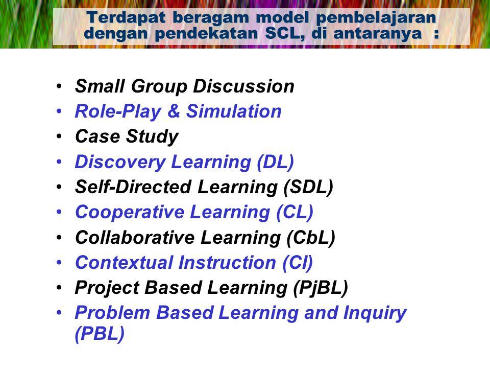 Terdapat beragam model pembelajaran dengan pendekatan SCL, di antaranya : Small Group Discussion Role-Play & Simulation Case Study Discovery Learning
