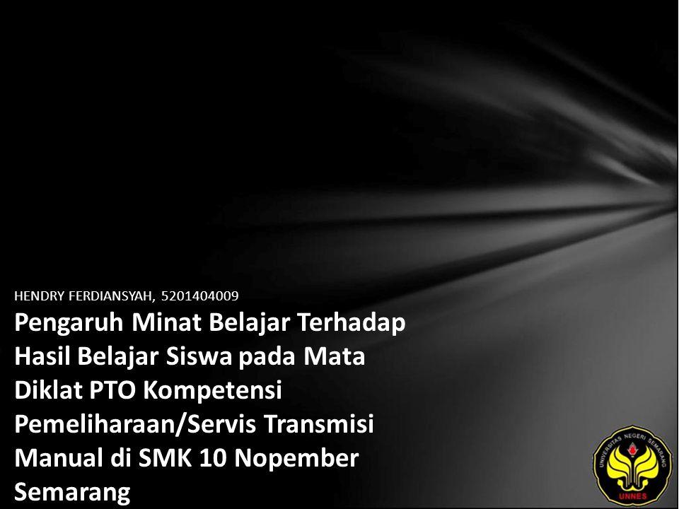 HENDRY FERDIANSYAH, 5201404009 Pengaruh Minat Belajar Terhadap Hasil Belajar Siswa pada Mata Diklat PTO Kompetensi Pemeliharaan/Servis Transmisi Manual di SMK 10 Nopember Semarang