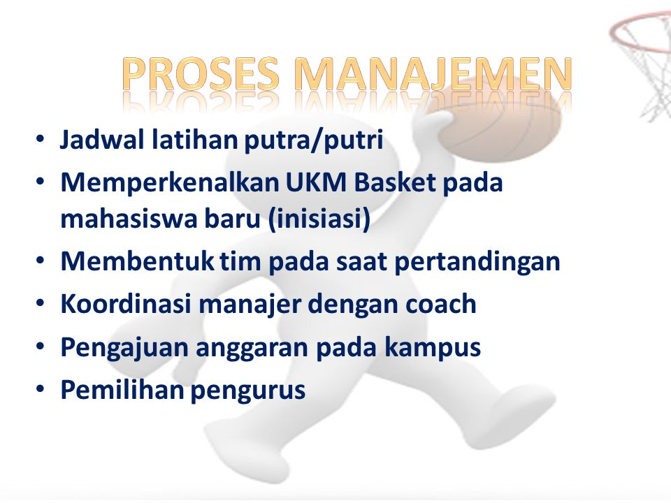 Jadwal latihan putra/putri Memperkenalkan UKM Basket pada mahasiswa baru (inisiasi) Membentuk tim pada saat pertandingan Koordinasi manajer dengan coach Pengajuan anggaran pada kampus Pemilihan pengurus