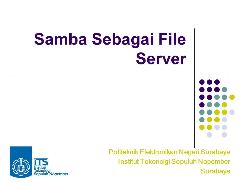 Samba Membantu windows dan Unix computer co- exists dalam suatu network Client unix/Linux bisa mengakses file system windows Client windows bisa mengakses file system Linux Mengintegrasikan authentikasi antara linux dan Windows