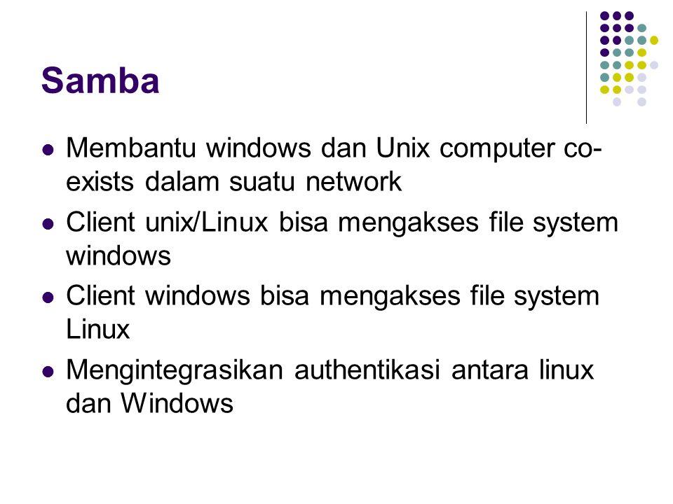 Installasi Samba di Server rpm –qa | grep samba samba-2.2.7a-8.9.0 samba-swat-2.2.7a-8.9.0 samba-common-2.2.7a-8.9.0 samba-client-2.2.7a-8.9.0 Jika belum lengkap seperti diatas butuh CD Redhat dan Instal samba rpm –ivh samba*