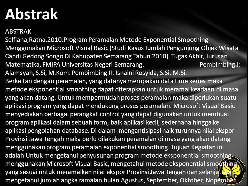 Abstrak ABSTRAK Selfiana,Ratna.2010.Program Peramalan Metode Exponential Smoothing Menggunakan Microsoft Visual Basic (Studi Kasus Jumlah Pengunjung Objek Wisata Candi Gedong Songo Di Kabupaten Semarang Tahun 2010).