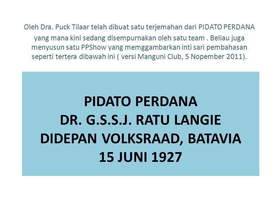 PIDATO PERDANA DR. G.S.S.J. RATU LANGIE DIDEPAN VOLKSRAAD, BATAVIA 15 JUNI 1927 Oleh Dra.