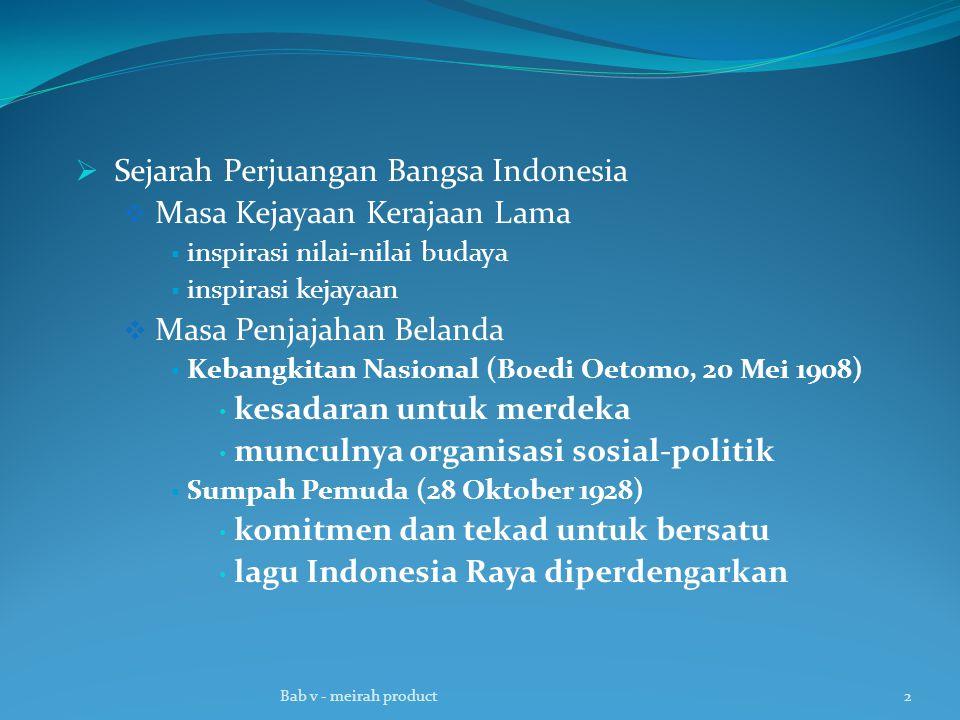  Sejarah Perjuangan Bangsa Indonesia  Masa Kejayaan Kerajaan Lama  inspirasi nilai-nilai budaya  inspirasi kejayaan  Masa Penjajahan Belanda  Ke